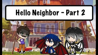Hello Neighbour (Part 3) by Gachagangster / Gacha Life / GLMM / Shout Outs
