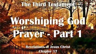 Download lagu PERFECT PRAYER & WORSHIP IN SPIRIT & TRUTH ❤️ Jesus Christ reveals The Third Testament Chapter 17/1
