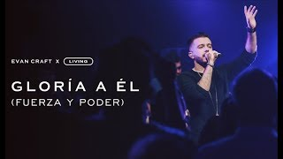 Evan Craft, LIVING - Gloria a Él (Fuerza y Poder)