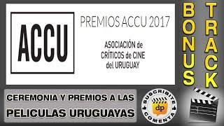 Premios ACCU 2017 a las peliculas uruguayas