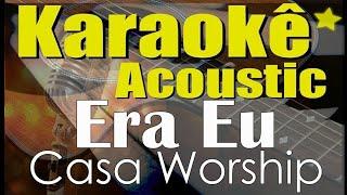 Baixar Era Eu - Casa Worship (Karaokê Acústico) playback