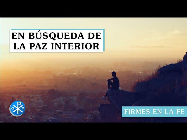 En búsqueda de la paz interior | Firmes en la fe - P Gabriel Zapata