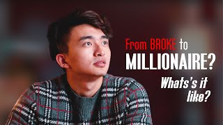 What's it like from being broke to a millionaire? (100K SUB SPECIAL THANKYOU!)