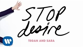 Repeat youtube video Tegan and Sara - Stop Desire [OFFICIAL AUDIO]