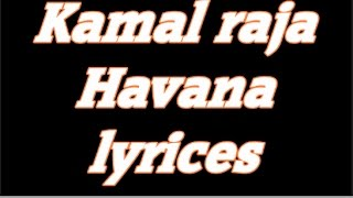 Kamal Raja - Havana -T series (Lyrics )2016