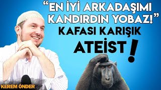 """""""En iyi arkadaşımı kandırdın yobaz!"""" 😊 Kafası karışık Ateist! / Kerem Önder"""