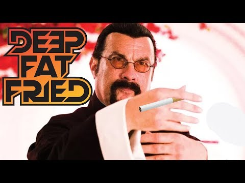 CIGARETTES, STEVEN SEAGAL = DEEP FAT FRIED