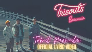 Trisouls - Takut Memulai (Official Lyric Video)