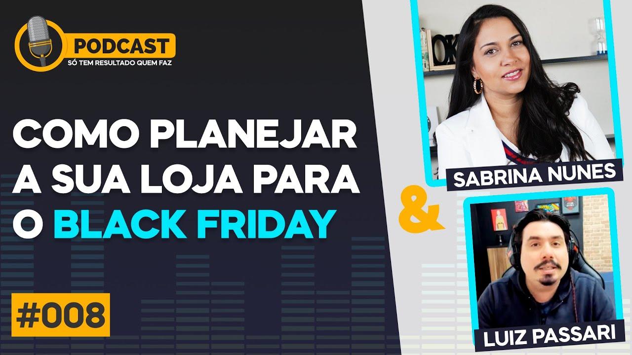 Podcast #008 COMO PLANEJAR A SUA LOJA PARA O BLACK FRIDAY | SABRINA NUNES E LUIZ PASSARI