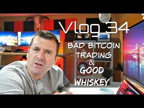 Vlog 34 - Bad Bitcoin Trading and Good Whiskey