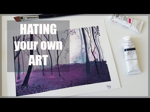 Is it ok to HATE your own ART?