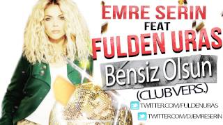 Emre Serin ft.Fulden Uras - Bensiz Olsun (Club Remix)