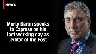 Marty Baron speaks to Express on his last working day as editor of the Post