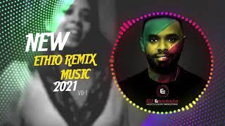 New Ethiopian REMIX Music SET vol-1 BY DJ ESKESTA 2021