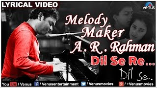 Dil Se Re Full Lyrical Video | Dil Se | Melody Maker - A.R Rahman