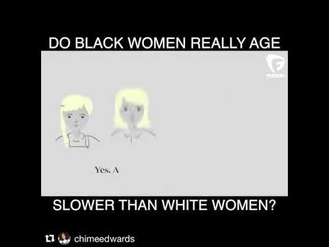 DO BLACK WOMEN REALLY AGE SLOWER THAN WHITE WOMEN?
