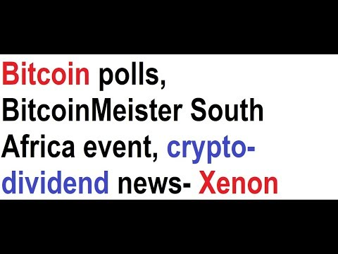 Bitcoin polls, BitcoinMeister South Africa event, crypto-dividend news- Xenon