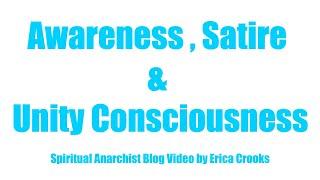 Awareness , Satire & Unity Consciousness : Spiritual Anarchist Blog Video by Erica Crooks