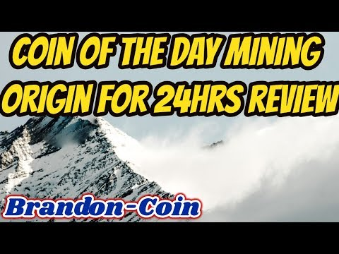 Mining Origin coin for 24hrs! (coin of the day)