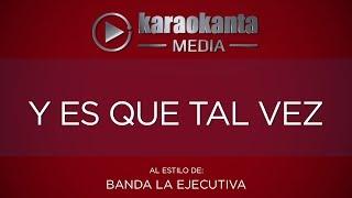 Karaokanta - Banda La Ejecutiva - Y es que tal vez
