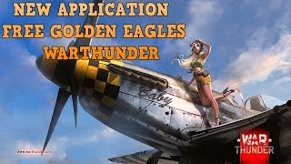 NEW APP for FREE Golden Eagles WarThunder!!! [LEGAL AND NOT FAKE] 2016.