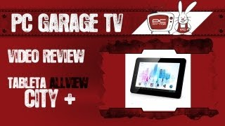 PC Garage TV - Video Review Tableta Allview City+