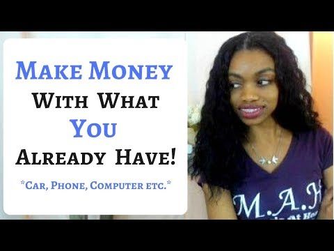 How You Can  MAKE MONEY Using What You Already Have