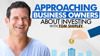 How to Talk to a Business Owner About Investing in Their Company With Tom Shipley