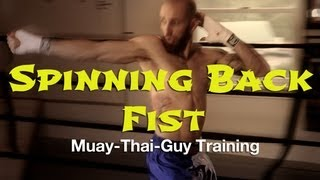 How To Throw A Spinning Back Fist - Advanced Muay Thai Techniques