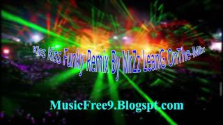 kiss kiss funky remix by mrzz leang onthe mix melody hbk new funky 2016
