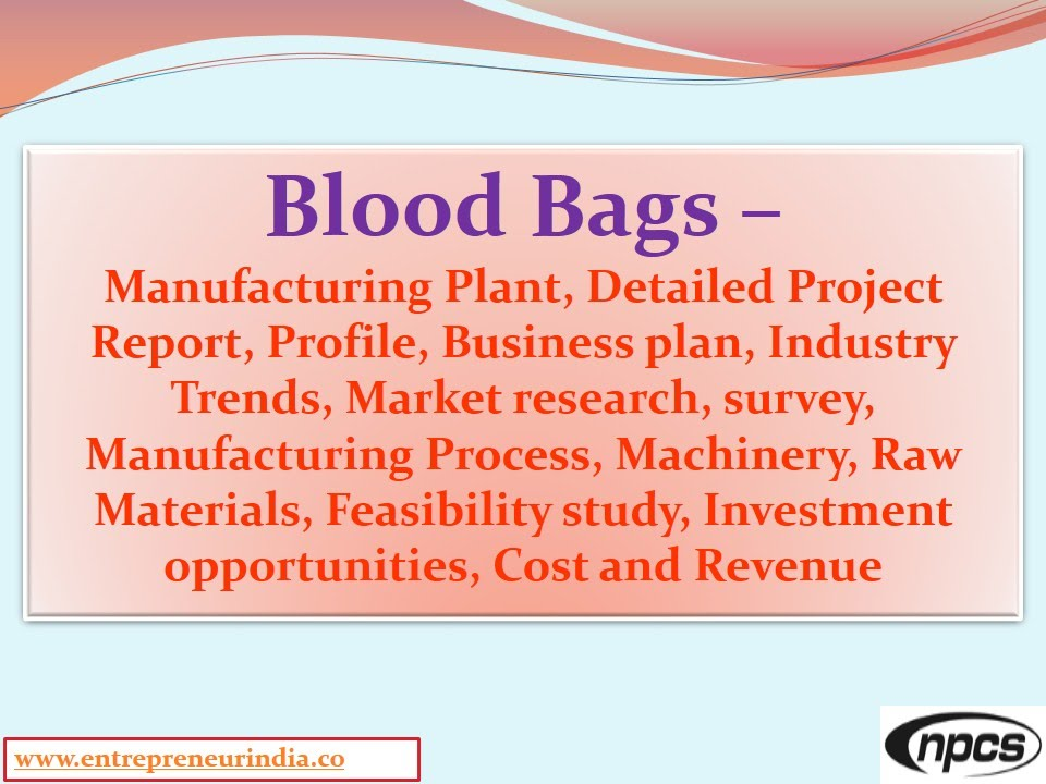Blood Bags - Manufacturing Plant, Detailed Project Report, Market
