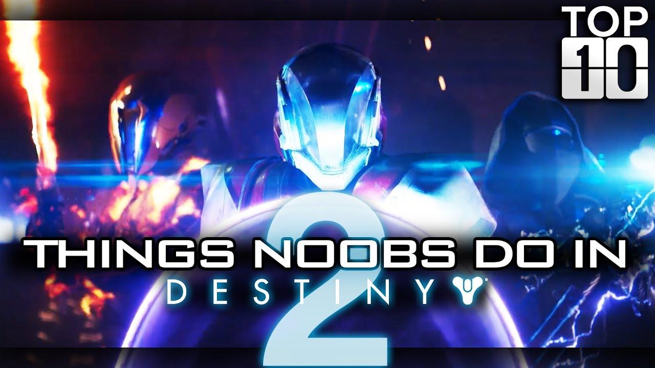 TOP TEN: Things Noobs Do In Destiny 2!! Funny Destiny 2 ...