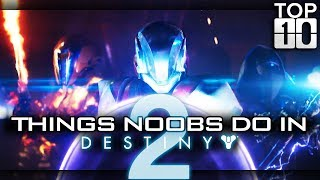 TOP TEN: Things Noobs Do In Destiny 2!! Funny Destiny 2 Fails, Bloopers, And More! (Hilarious D2!)