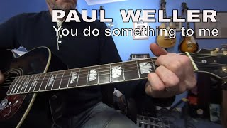 You do something to me - Paul Weller - lesson
