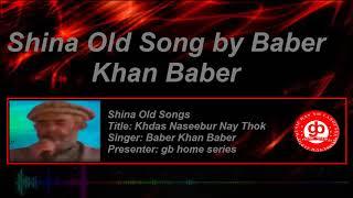 shina old song|| Khudas naseebur nay thok by Baber Khan Baber  || gb home series||