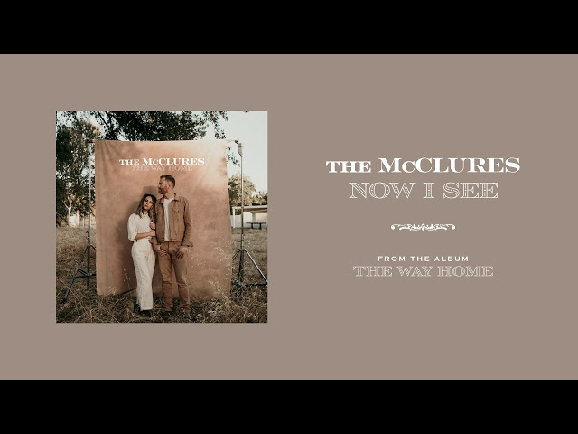 Now I See (Official Audio) - The McClures | The Way Home