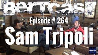 Bertcast # 264 - Sam Tripoli & ME