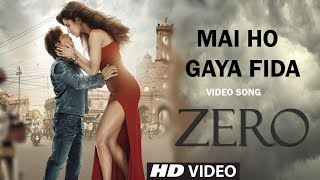Mai Ho Gya Fida | Zero Song | Shah Rukh Khan | Anushka | Katrina | Zero Movie Song | Armaan Malik