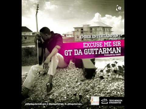 GT Da Guitarman - Excuse Me Sir