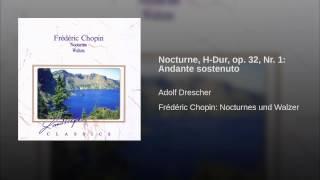Nocturne, H-Dur, op. 32, Nr. 1: Andante sostenuto