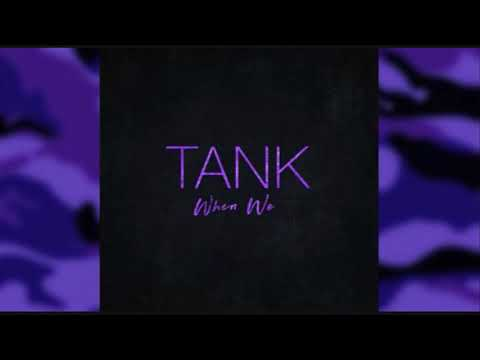 Tank - When We (CHOPPED UP VERSION)
