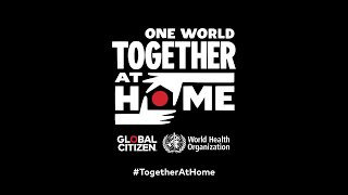 Global Citizen & The World Health Organization Announce One World: Together At Home