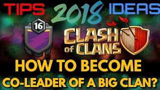 HOW TO GET CO LEADER IN A BIG CLAN? | CLASH OF CLANS | 2018