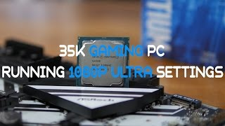 35K GAMING PC RUNNING GAMES AT 1080p ULTRA SETTINGS