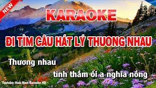Karaoke Đi Tìm Câu Hát Lý Thương Nhau - Tone Nam - đi tìm câu hát lý thương nhau karaoke