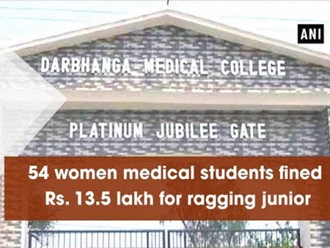54 women medical students fined Rs. 13.5 lakh for ragging junior - Bihar News