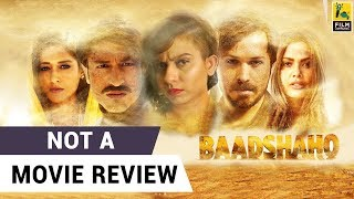 Baadshaho | Not A Movie Review | Sucharita Tyagi