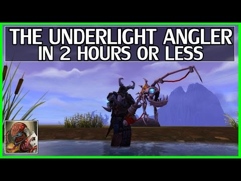 WoW Legion Get The Underlight Angler In Under 2 Hours