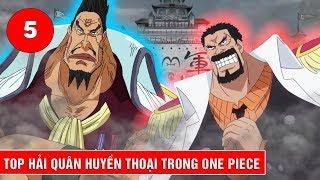 Top 5 Hải Quân huyền thoại có mặt ở thế giới One Piece - Top 5 Legendary Marines One Piece