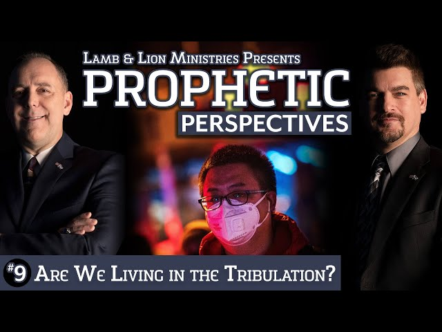 Prophetic Perspectives #9: Are We Living in the Tribulation?
